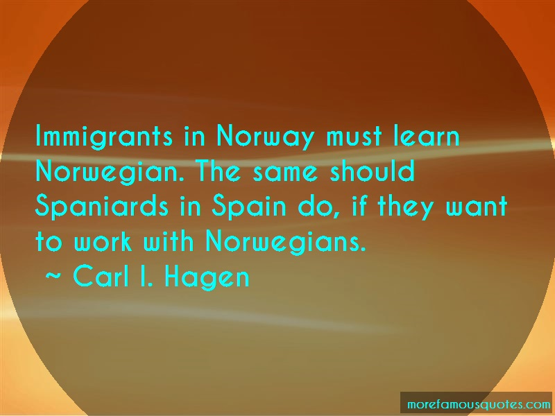 Carl I. Hagen Quotes: Immigrants In Norway Must Learn