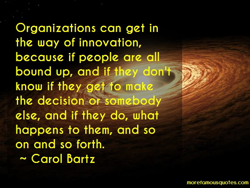 Carol Bartz Quotes: Organizations can get in the way of