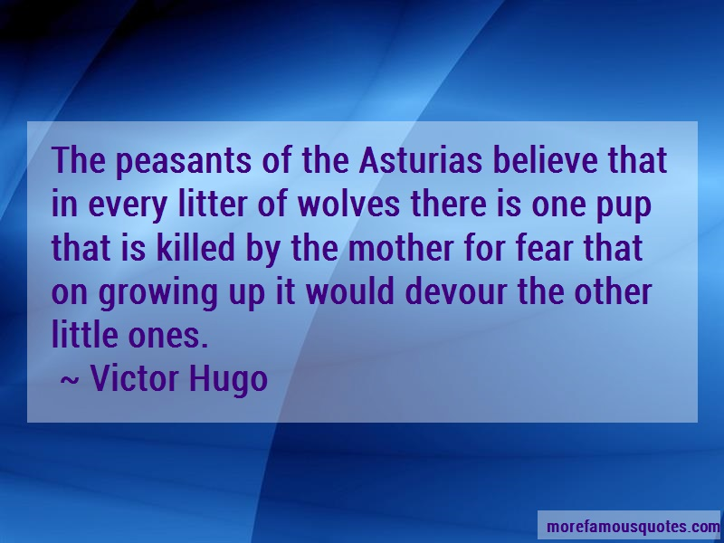 Victor Hugo Quotes: The Peasants Of The Asturias Believe