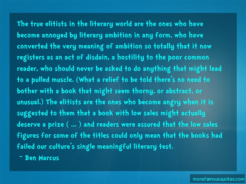 Ben Marcus Quotes: The True Elitists In The Literary World