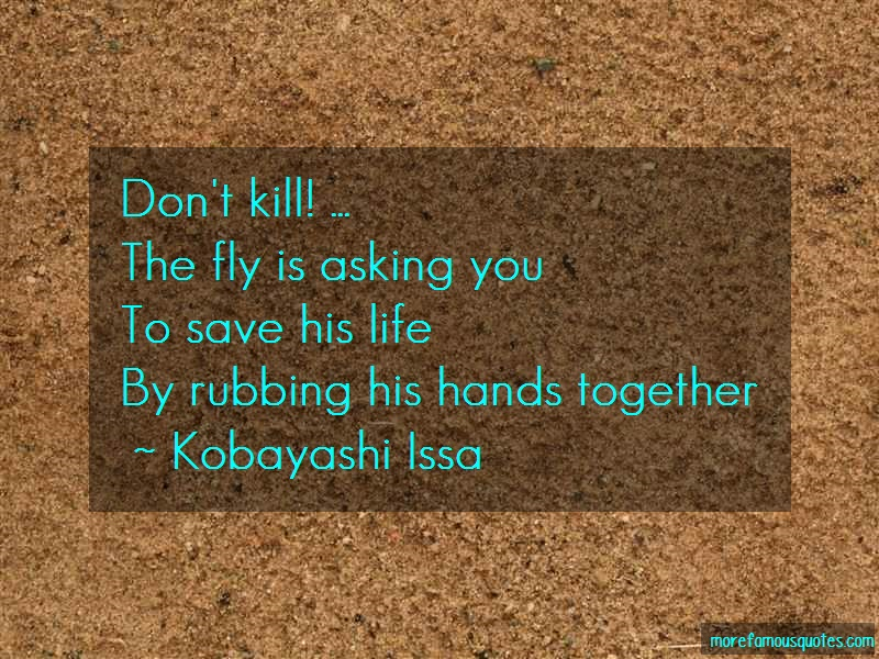 Kobayashi Issa Quotes: Dont kill the fly is asking youto save