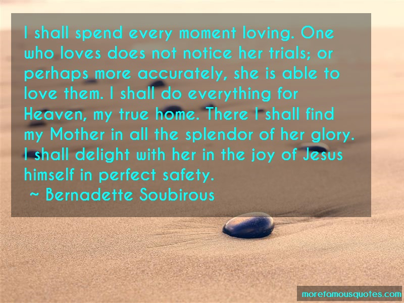 Bernadette Soubirous Quotes: I shall spend every moment loving one