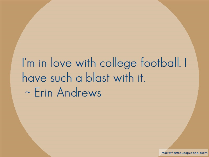 Erin Andrews Quotes: Im In Love With College Football I Have