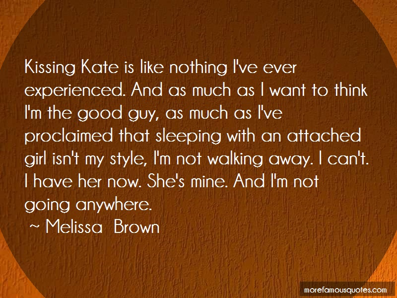 Melissa Brown Quotes: Kissing kate is like nothing ive ever