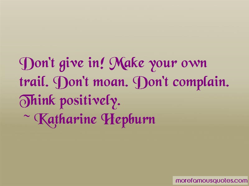 Katharine Hepburn Quotes: Dont give in make your own trail dont