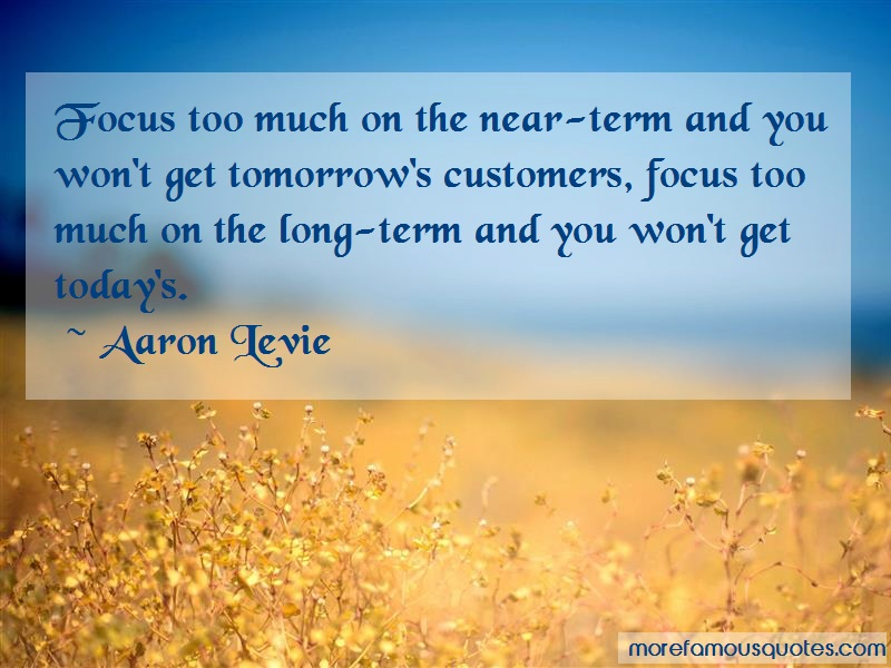 Aaron Levie Quotes: Focus Too Much On The Near Term And You