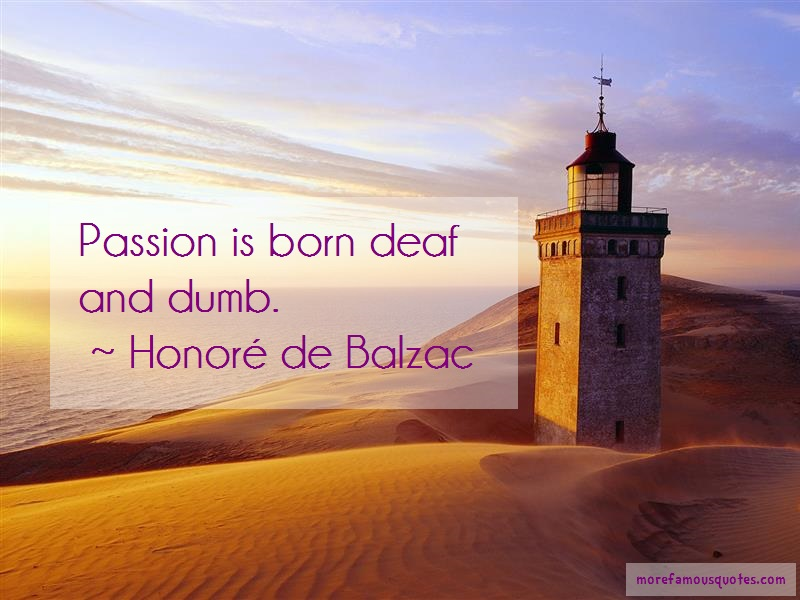 Honoré De Balzac Quotes: Passion is born deaf and dumb
