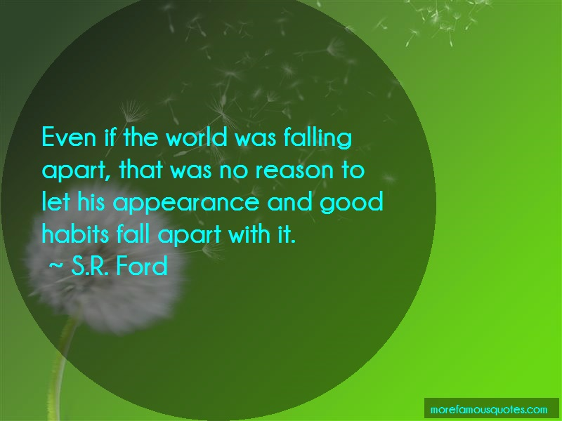 S.R. Ford Quotes: Even if the world was falling apart that