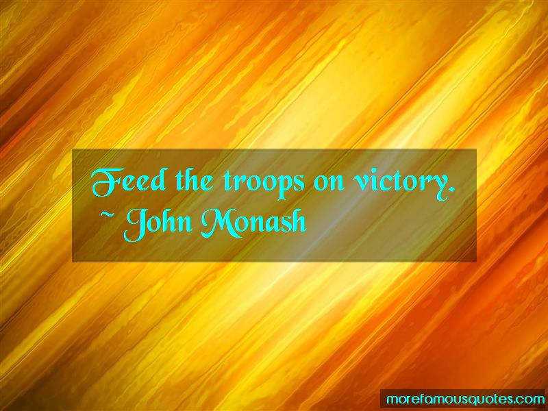 John Monash Quotes: Feed The Troops On Victory