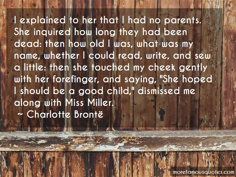Charlotte Brontë Quotes: I explained to her that i had no parents