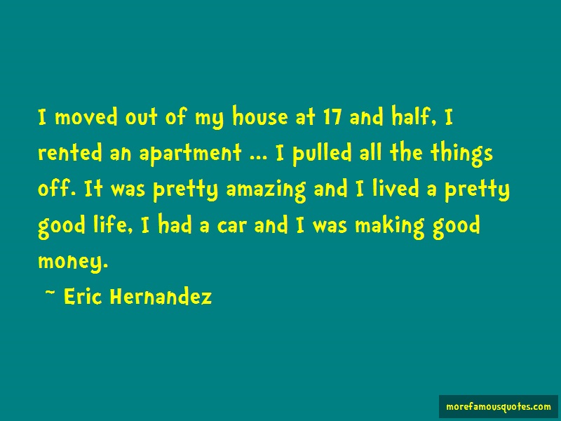 Eric Hernandez Quotes: I Moved Out Of My House At 17 And Half I