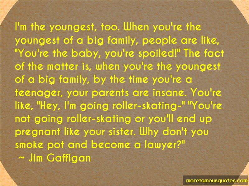 Jim Gaffigan Quotes: Im the youngest too when youre the