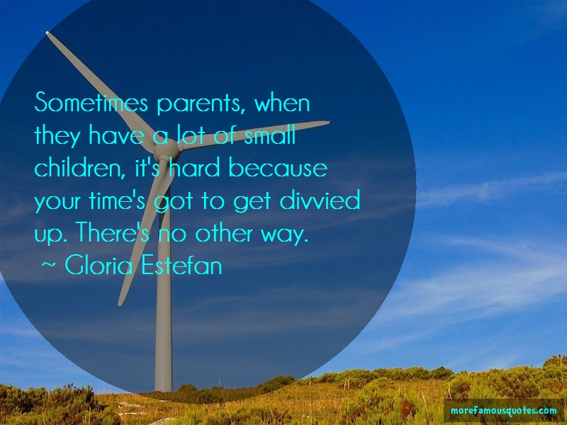 Gloria Estefan Quotes: Sometimes parents when they have a lot