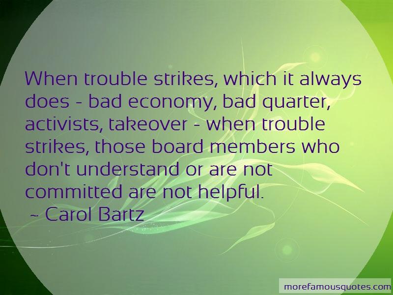 Carol Bartz Quotes: When trouble strikes which it always