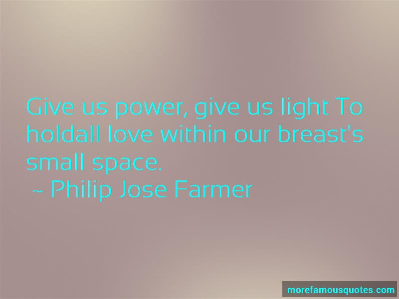 Philip Jose Farmer Quotes: Give us power give us light to holdall