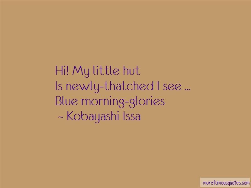 Kobayashi Issa Quotes: Hi my little hutis newly thatched i see