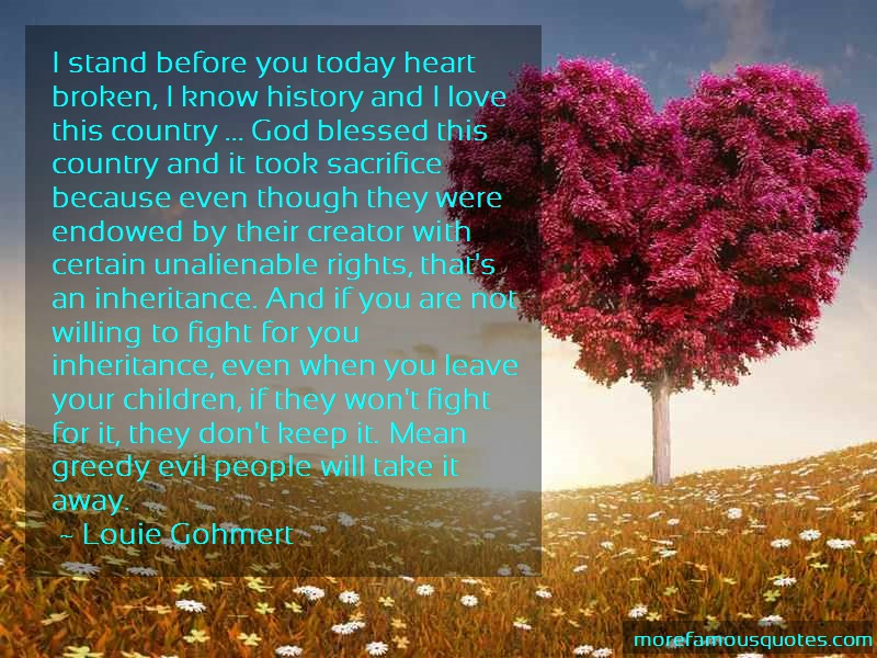 Louie Gohmert Quotes: I stand before you today heart broken i
