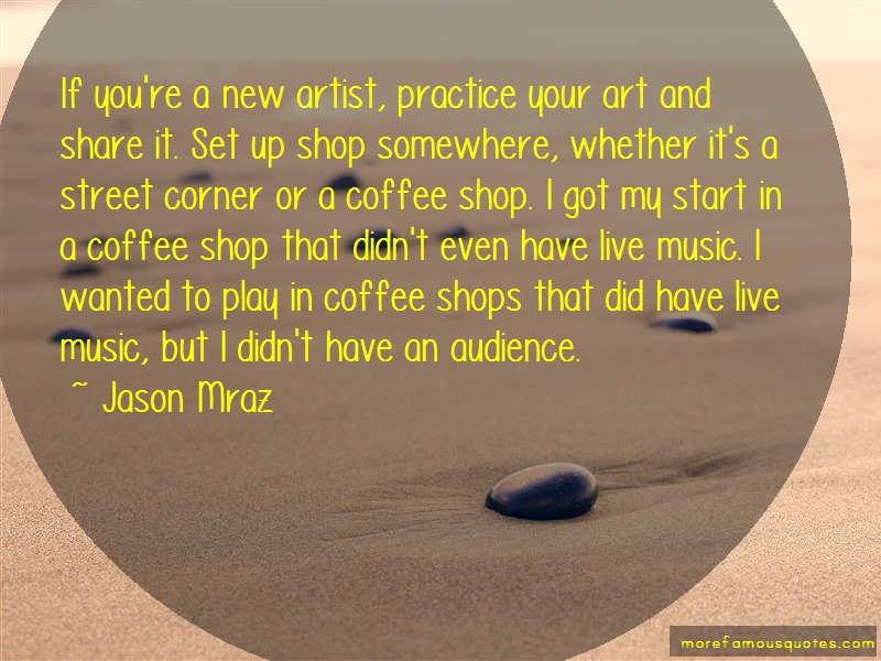 Jason Mraz Quotes: If youre a new artist practice your art