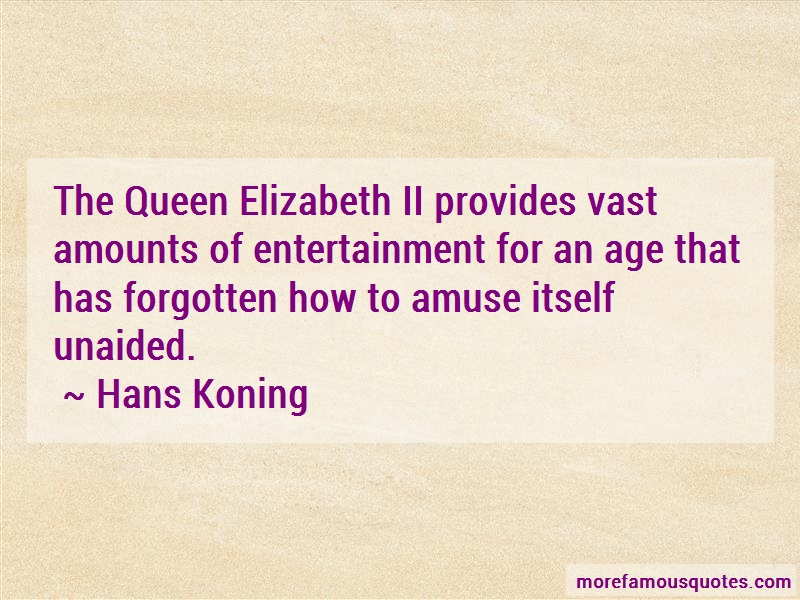 Hans Koning Quotes: The queen elizabeth ii provides vast
