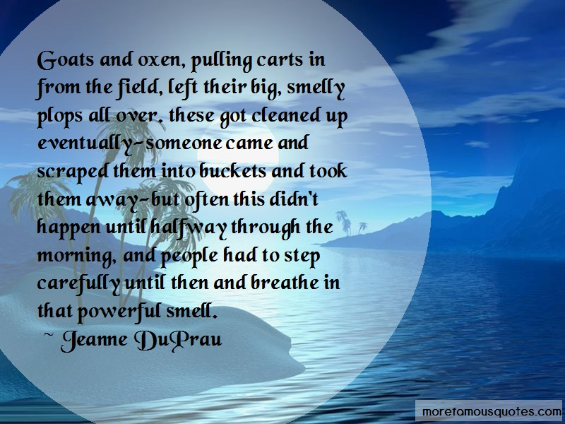 Jeanne DuPrau Quotes: Goats and oxen pulling carts in from the