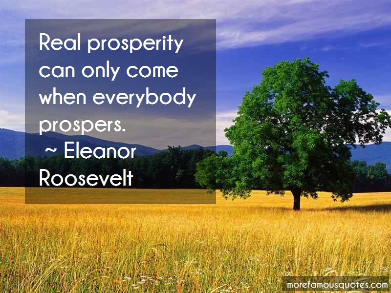 Eleanor Roosevelt Quotes: Real prosperity can only come when