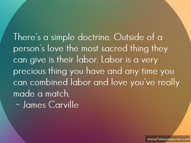 James Carville Quotes: Theres A Simple Doctrine Outside Of A