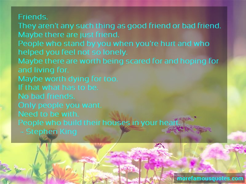 Stephen King Quotes: Friends They Arent Any Such Thing As