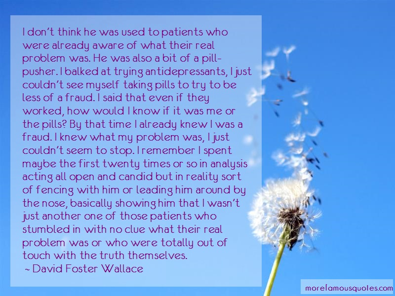 David Foster Wallace Quotes: I Dont Think He Was Used To Patients Who