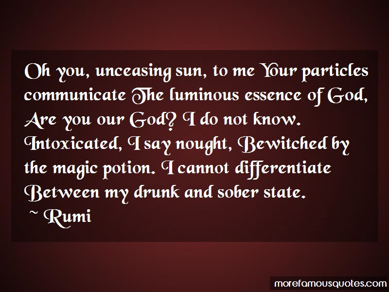 Rumi Quotes: Oh you unceasing sun to me your