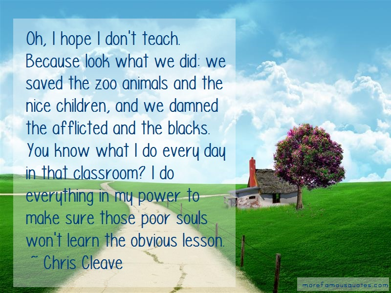 Chris Cleave Quotes: Oh i hope i dont teach because look what
