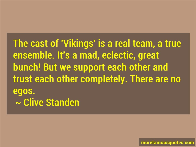Clive Standen Quotes: The cast of vikings is a real team a