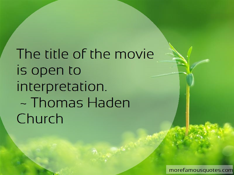 Thomas Haden Church Quotes: The Title Of The Movie Is Open To