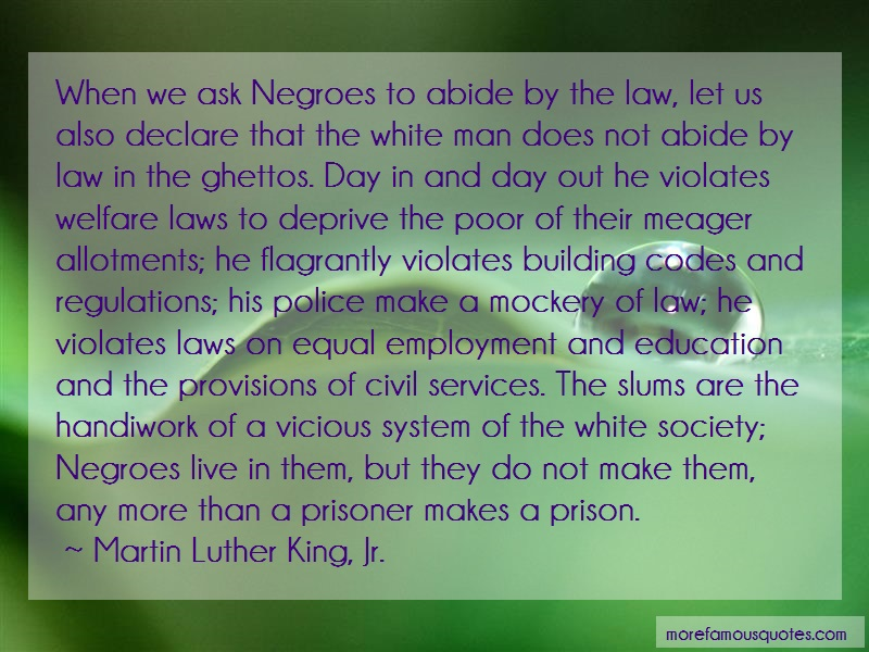 Martin Luther King, Jr. Quotes: When we ask negroes to abide by the law