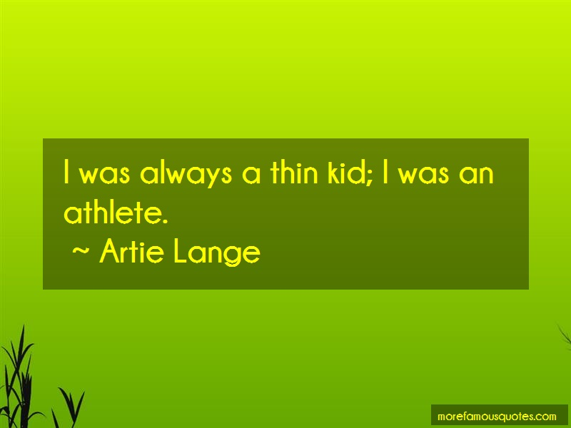 Artie Lange Quotes: I was always a thin kid i was an athlete