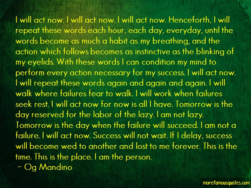 Og Mandino Quotes: I Will Act Now I Will Act Now I Will Act