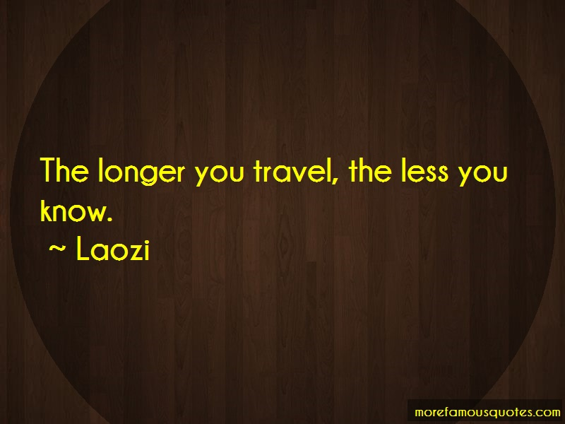 Laozi Quotes: The longer you travel the less you know