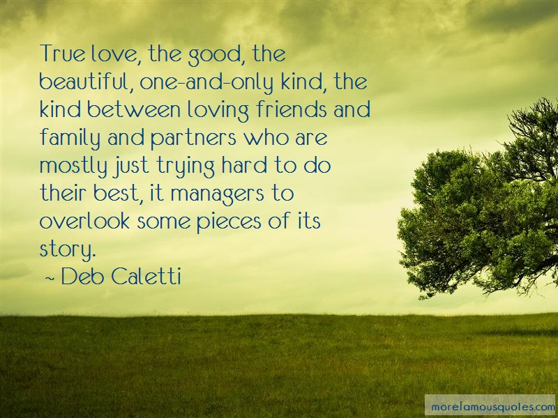 Deb Caletti Quotes: True love the good the beautiful one and