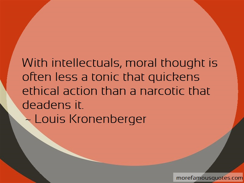 Louis Kronenberger Quotes: With intellectuals moral thought is