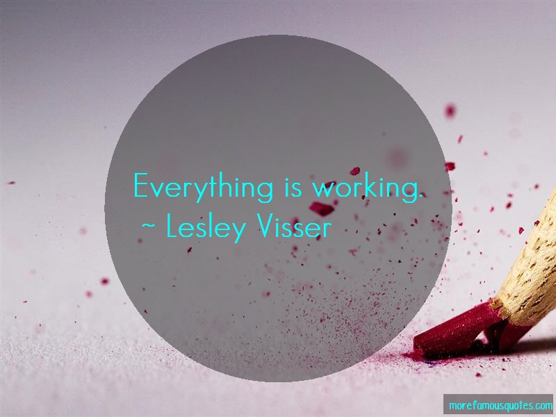 Lesley Visser Quotes: Everything Is Working