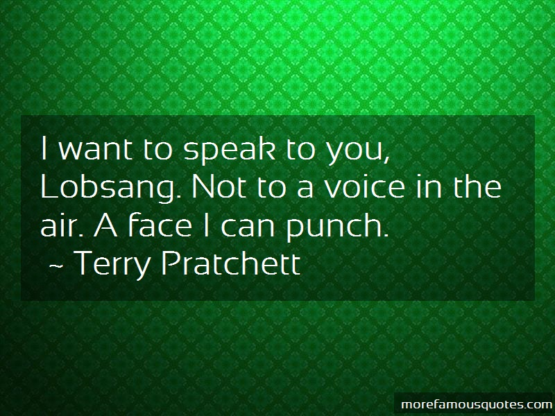 Terry Pratchett Quotes: I Want To Speak To You Lobsang Not To A