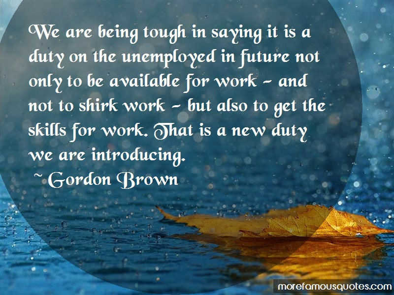 Gordon Brown Quotes: We are being tough in saying it is a