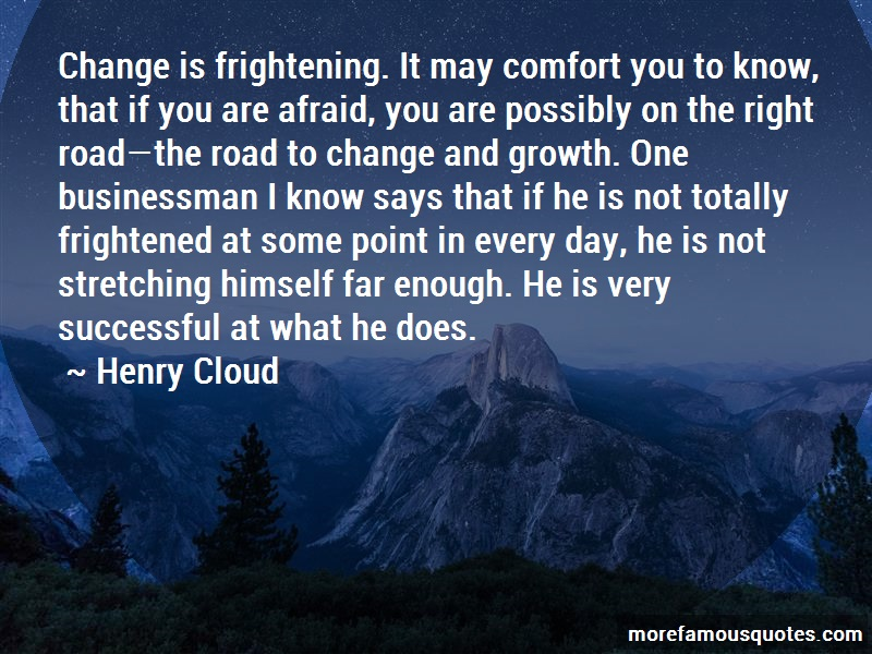 Henry Cloud Quotes: Change is frightening it may comfort you