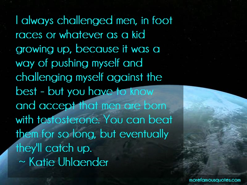 Katie Uhlaender Quotes: I Always Challenged Men In Foot Races Or