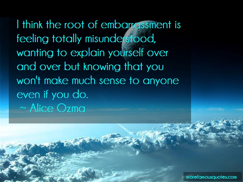 Alice Ozma Quotes: I Think The Root Of Embarrassment Is