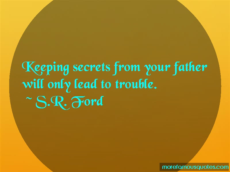 S.R. Ford Quotes: Keeping secrets from your father will
