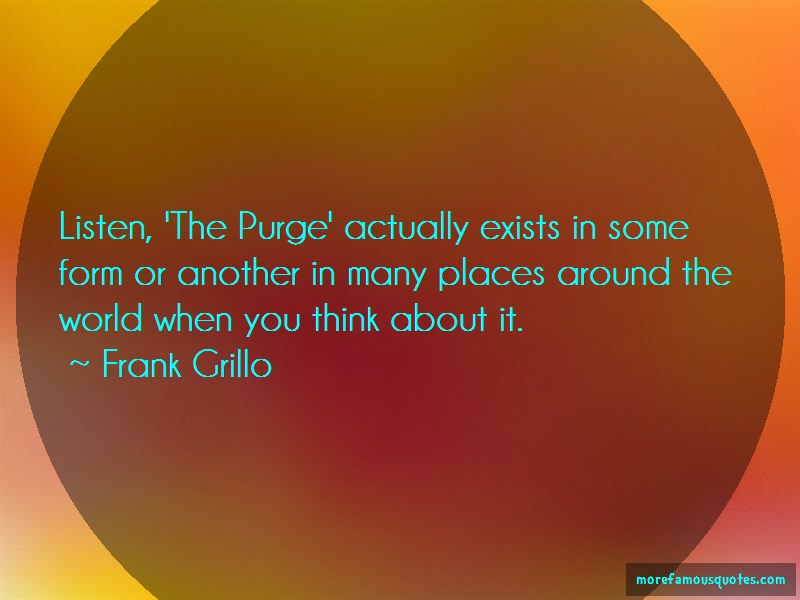 Frank Grillo Quotes: Listen The Purge Actually Exists In Some
