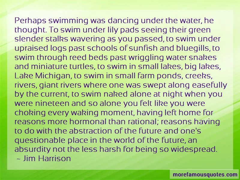Jim Harrison Quotes: Perhaps Swimming Was Dancing Under The