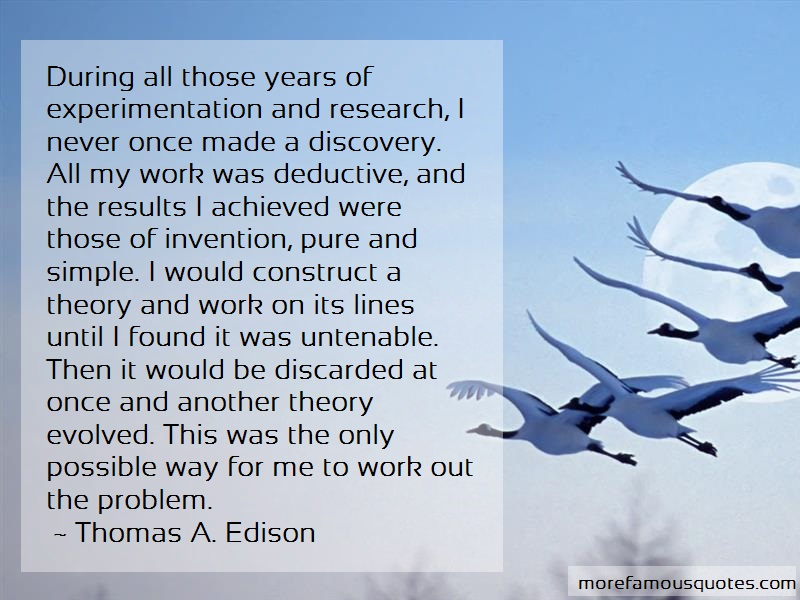 Thomas A. Edison Quotes: During all those years of