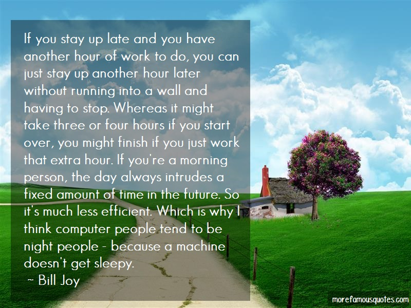 Bill Joy Quotes: If You Stay Up Late And You Have Another