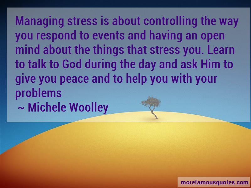 Michele Woolley Quotes: Managing stress is about controlling the